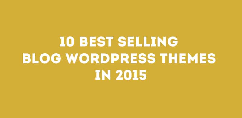 10 Best Selling Blog WordPress themes in 2015